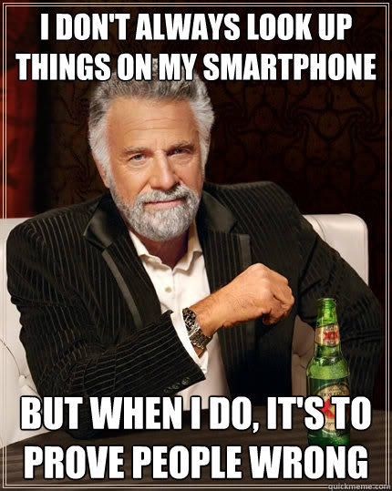 The Most Interesting Man in the World -- I Don't Always Look Up Things on my Smartphone