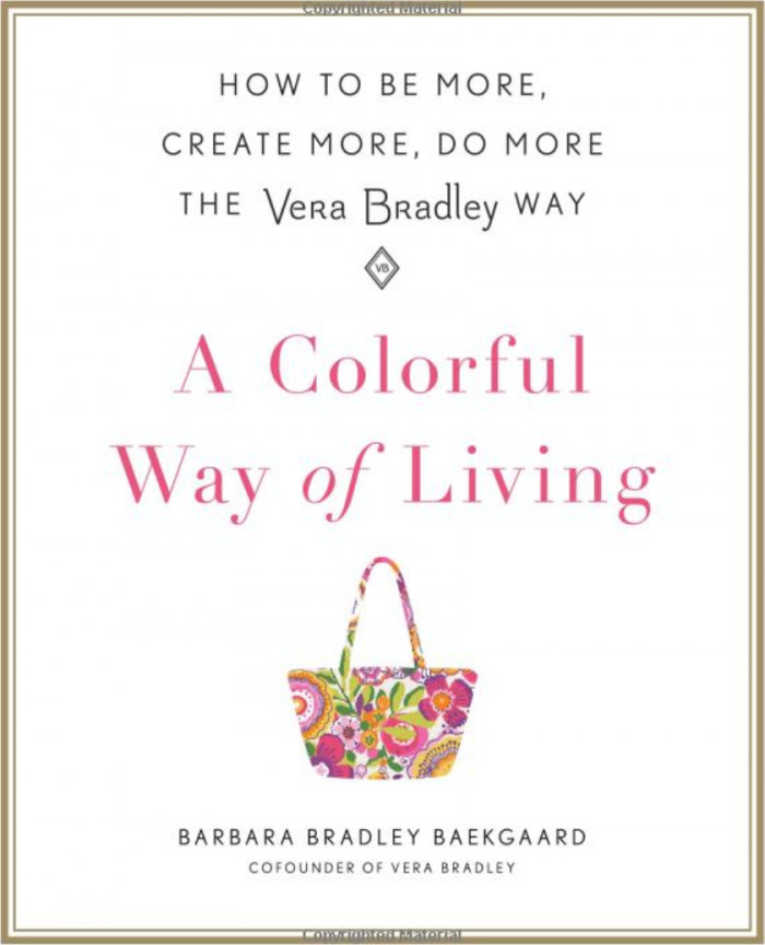 A Colorful Way of Living How to Be More Create More Do More the Vera Bradley Way